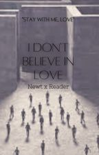 I Don't believe in love ~ Newt x Reader by LmR_77