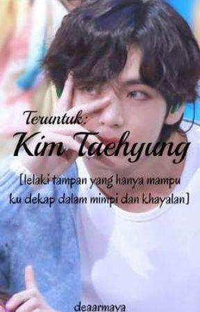 Teruntuk Kim Taehyung by deaarmaya