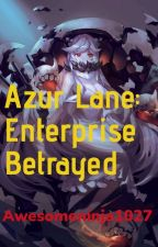 Azur Lane: Enterprise Betrayed by AwesomeNinja1027