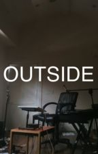 OUTSIDE [Bo Burnham Fanfiction] by dontworryabtmyname