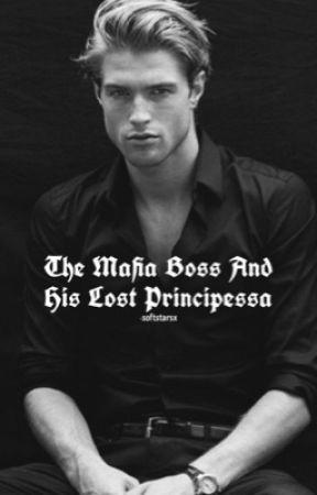 The Mafia Boss and his lost Principessa. by -softstarsx