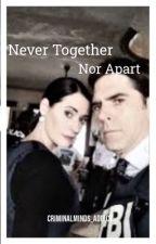 Never Together Nor Apart by Criminalminds_addict