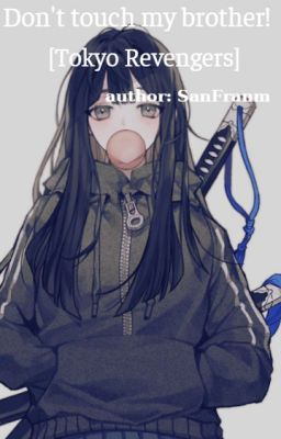 Đọc truyện [Tokyo Revengers] Bỏ Tay Ra Khỏi Anh Trai Tôi!