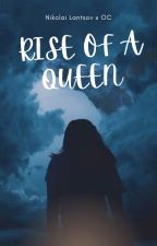 Rise of a Queen by Pleeky_Writes