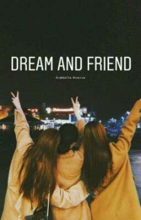Dream and Friend [3 Fandom] by dyng_1903