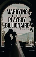 Marrying The Playboy Billionaire [COMPLETED]  by Jhovie_15