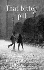 That bitter pill by freyaollason