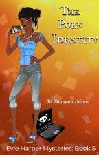 The Porn Identity by DeliriousMoon