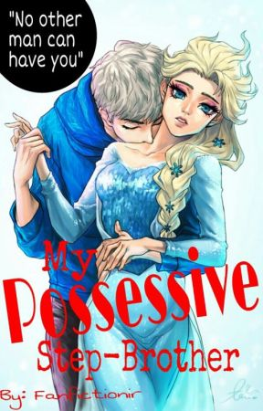 My Possesive Step-Brother [❄Jelsa❄] by FANfictionor