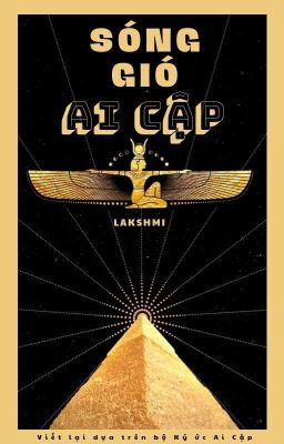 [Đồng nhân Nữ Hoàng Ai Cập] SÓNG GIÓ AI CẬP (new ver Ký Ức Ai Cập) - LAKSHMI