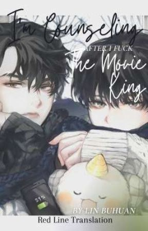 [BL] I'm Counseling After I F*ck the Movie King by Dark_Veela