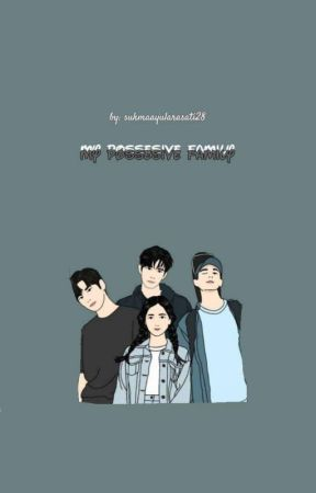 my possesive family (On Going) by SukmaAyuu28