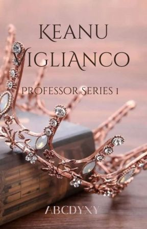 PROFESSOR SERIES 1:  KEANU DRU VIGLIANCO (THE LOST PRINCESS) (ON-GOING)  by yourgirl_alli