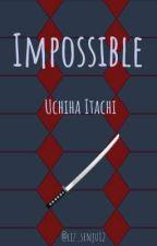 Impossible     Uchiha Itachi de liz_senju12