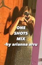 one shots mix-by arianna arru by ariannaarru5