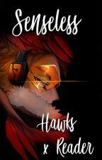 Senseless | Hawks x Reader (Keigo Takami) by xXtittykatXx