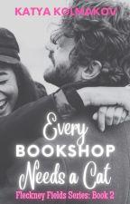 Every Bookshop Needs a Cat (Fleckney Fields Series: Book 2) by kkolmakov