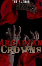 Arcadian Crowns (Book 3) by The_Author_00