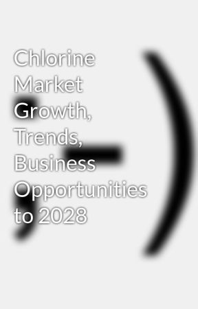 Chlorine Market Growth, Trends, Business Opportunities to 2028 by chemicalnews