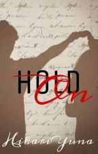 HOLD ON by writingforsunshine_