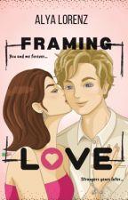 Framing Love ✔️ by alyalorenz
