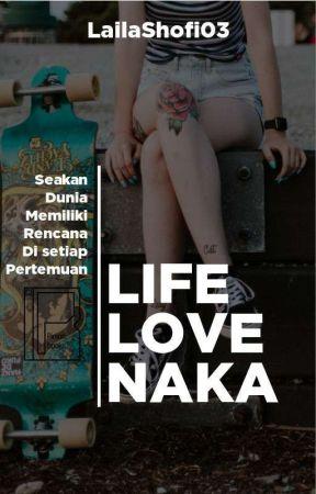 Life Love Naka by LailaShofi03