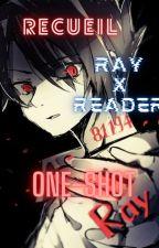 \\°{Recueil RAY X READER one-shot}°// by MIKOLANOIXDECOCO