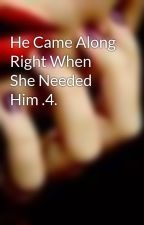 He Came Along Right When She Needed Him .4. by Samantha_M