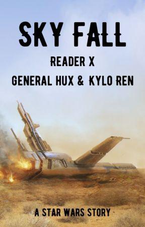 Sky Fall [ReaderxGeneralHux] by catchyouintherye
