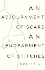 an adjournment of scars, an endearment of stitches. by syravaris