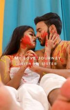 MY LOVE JOURNEY WITH MY SISTER by IndianIncest