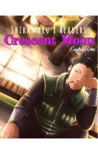 Crescent Moon [Shikamaru x Readers fanfic] ENG Vers by Wolfryn_G