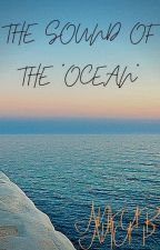 """THE SOUND OF THE """"OCEAN"""" by AnkurAnup"""