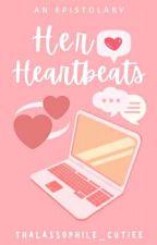 Her Heartbeats (Epistolary) by jasminmunez