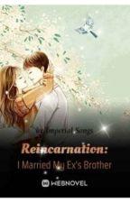 Reinkarnasi: Aku Menikahi Kakak Mantanku oleh Maharanie22