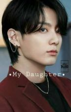 My daughter//j.jk de BTSBANGTANBOYS575