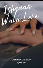 Ishqaan Wala Love by ContradictionQueen
