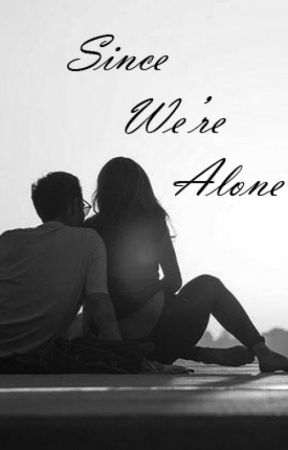 Since We're Alone by imagine_it_niall