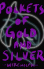 Pockets of Gold and Silver by -Werewolf14-