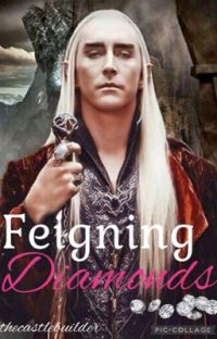Feigning Diamonds (A Thranduil Fanfic) cover