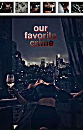𝗼𝘂𝗿 𝙛𝙖𝙫𝙤𝙧𝙞𝙩𝙚 𝗰𝗿𝗶𝗺𝗲 (nosso crime favorito) - ᶠᵃˢᵗ ᵃⁿᵈ ᶠᵘʳᶦᵒᵘˢ by beccaviz
