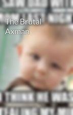 The Brutal Axman by DebonaireBlond
