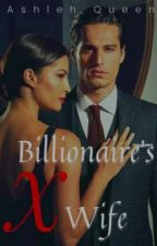 Billionaire's Ex-Wife by AshlehQueen