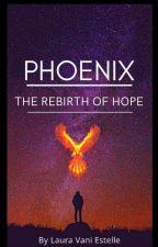 PHOENIX - The Rebirth Of Hope by LauraVaniEstelle
