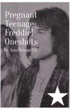 Pregnant Teenage Freddie! Oneshots  by AmyOconnell2