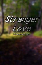 Stranger Love by Forgotten_Player118