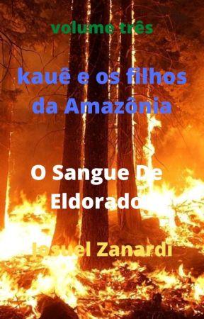 Livro 3: Kauê e os filhos da Amazônia - O Sangue De Eldorado by Josuel888