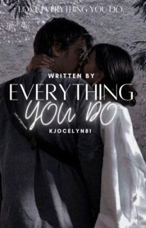 Everything You Do by kjocelyn81