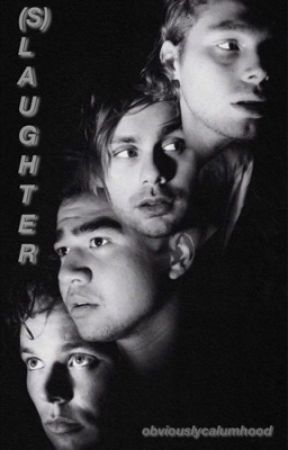 Slaughter  •a 5SOS story• (MATURE) by obviouslycalumhood