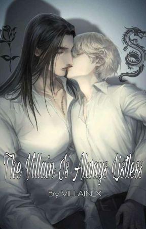 [BL] [The Villian Is Always Listless] [Book 1] ✔️ by VILLAIN_X